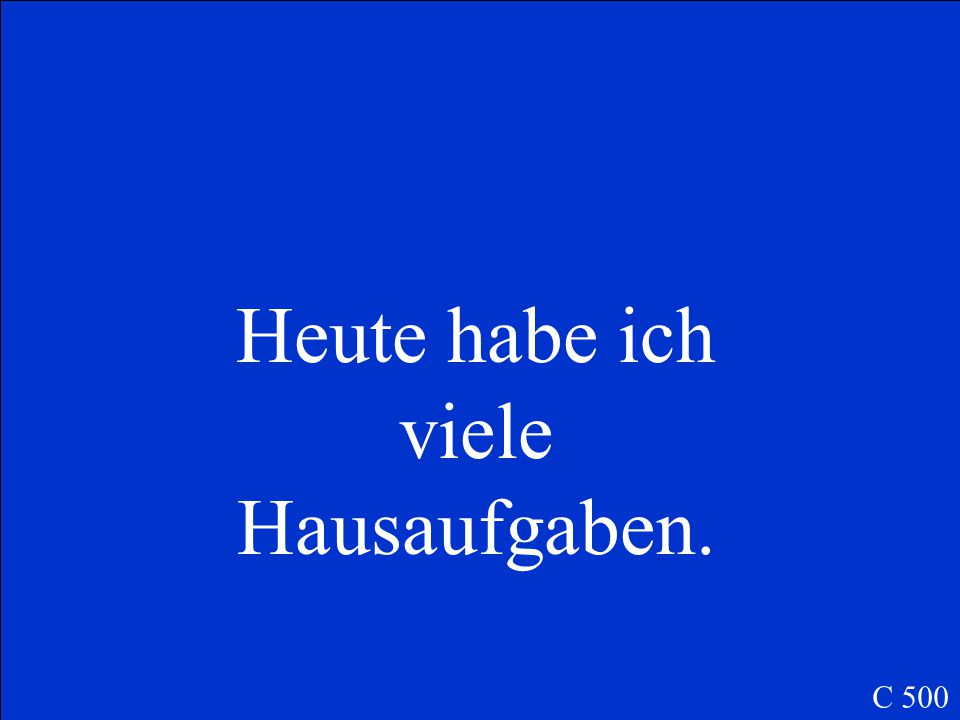 Begin with a word other than the subject and make a statement, not a question: Hausaufgaben / habe / heute / ich / viele C 500