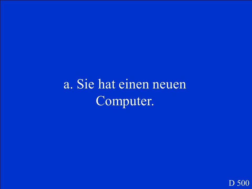 Warum gehst du nach Anja.a.Sie hat einen neuen Computer.
