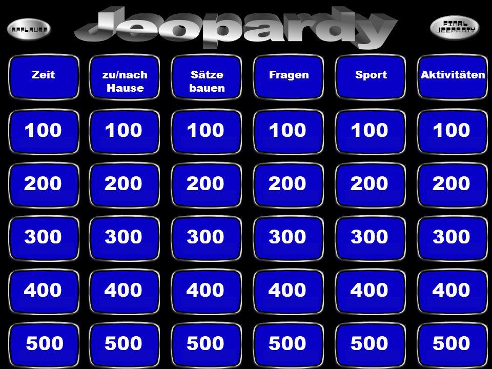 100 200 300 400 500 Zeitzu/nach Hause Sätze bauen FragenSportAktivitäten