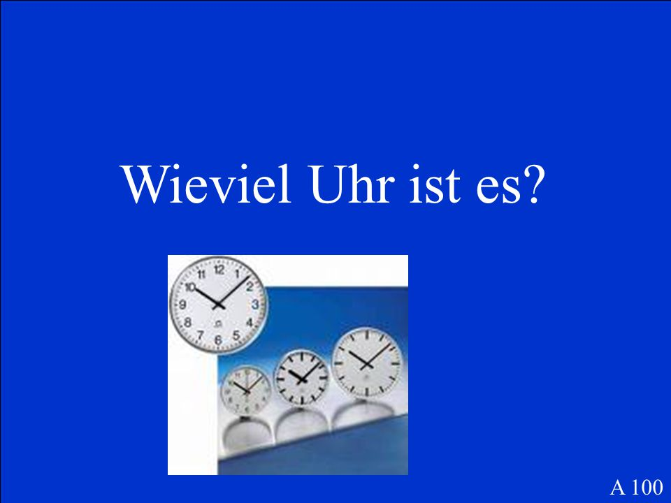 Wieviel Uhr ist es? A 100
