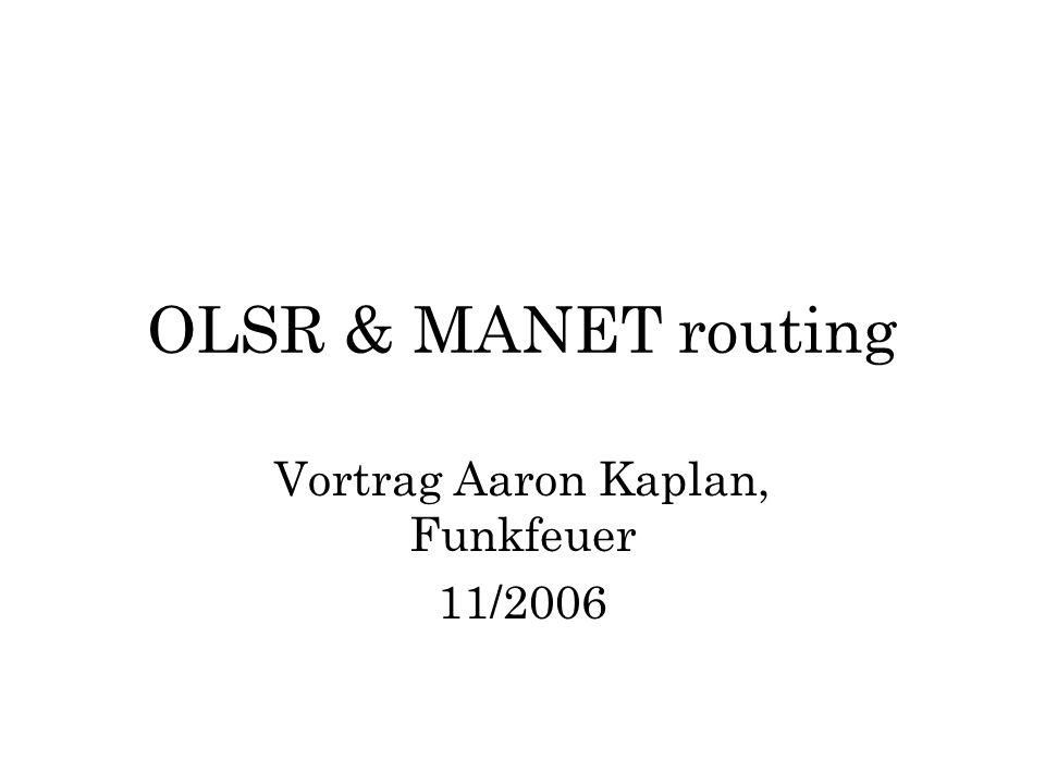 OLSR & MANET routing Vortrag Aaron Kaplan, Funkfeuer 11/2006
