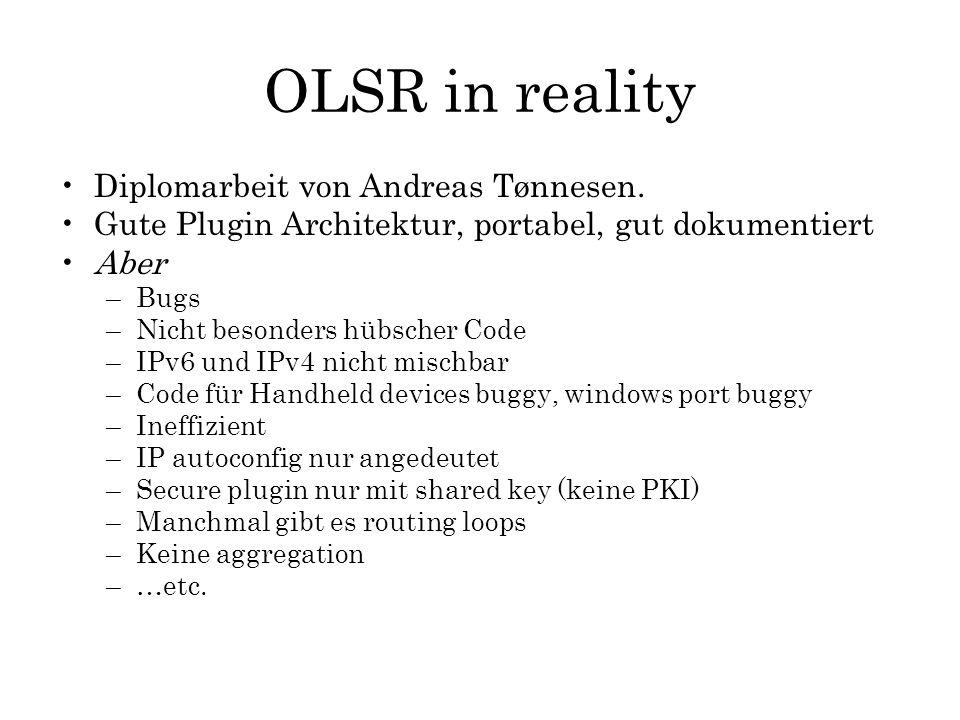 OLSR in reality Diplomarbeit von Andreas Tønnesen. Gute Plugin Architektur, portabel, gut dokumentiert Aber –Bugs –Nicht besonders hübscher Code –IPv6