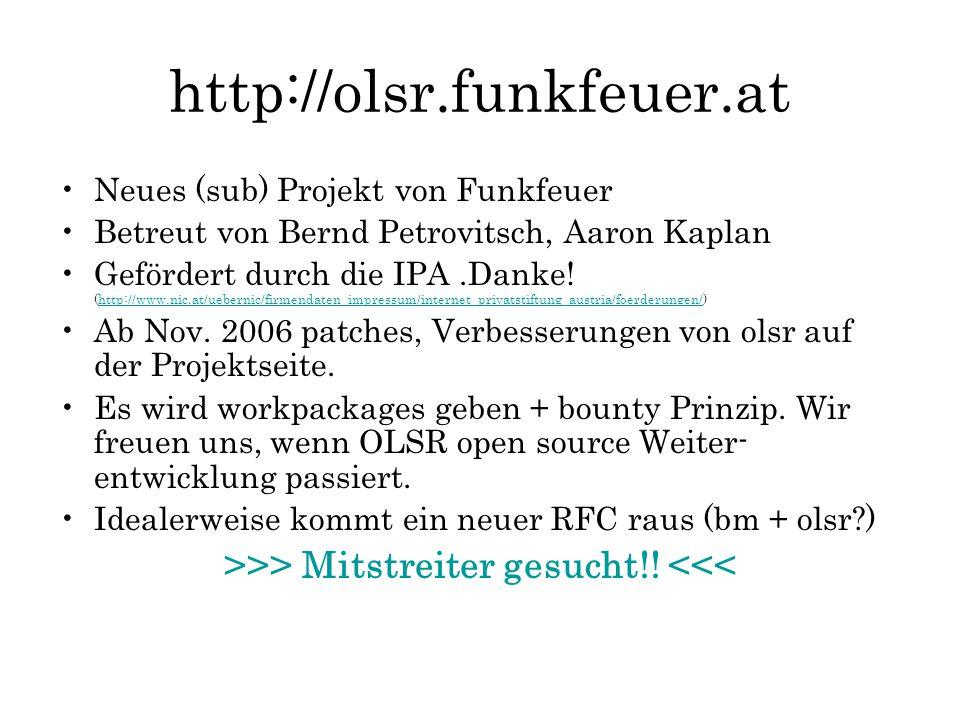 http://olsr.funkfeuer.at Neues (sub) Projekt von Funkfeuer Betreut von Bernd Petrovitsch, Aaron Kaplan Gefördert durch die IPA.Danke! (http://www.nic.