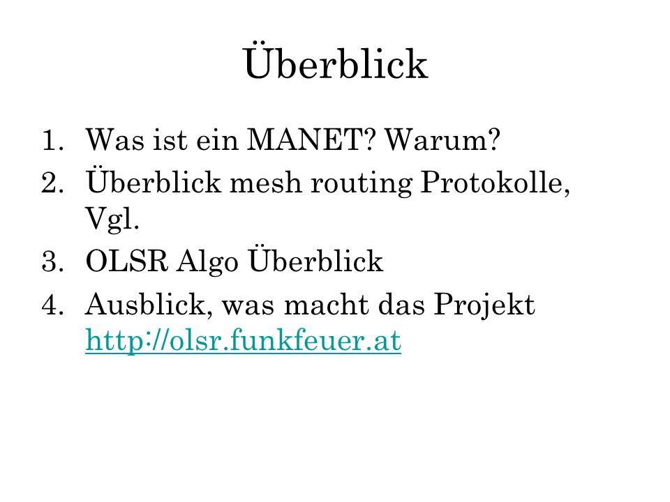 Überblick 1.Was ist ein MANET? Warum? 2.Überblick mesh routing Protokolle, Vgl. 3.OLSR Algo Überblick 4.Ausblick, was macht das Projekt http://olsr.fu