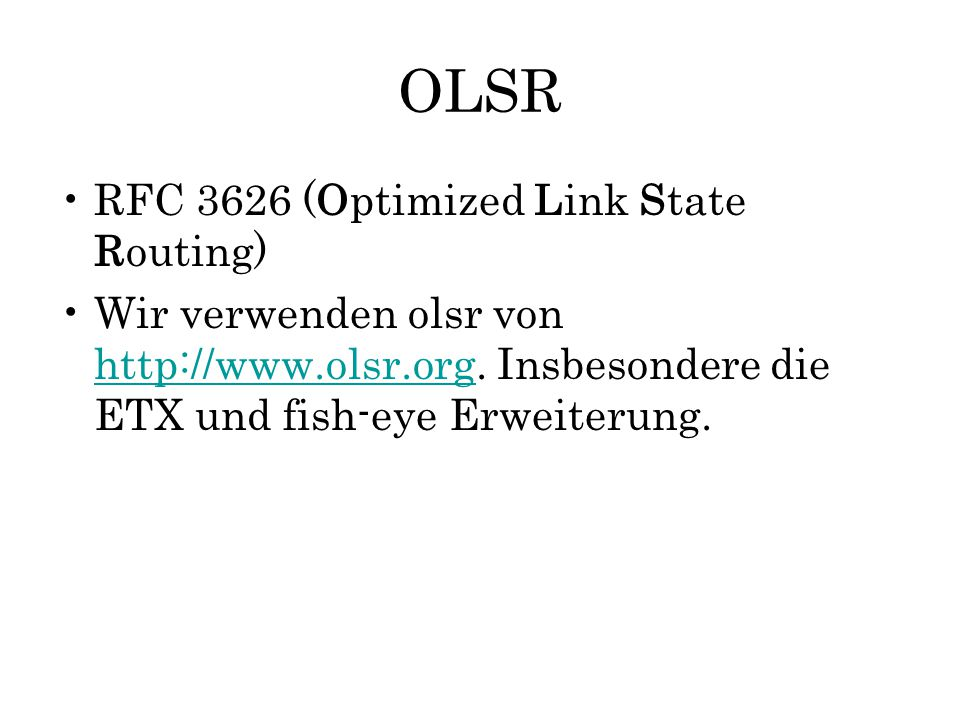 OLSR (2) HELLO messages – neighbour discovery TC messages – topology control (der graph) MID messages – interface aliases HNA messages – host network announce