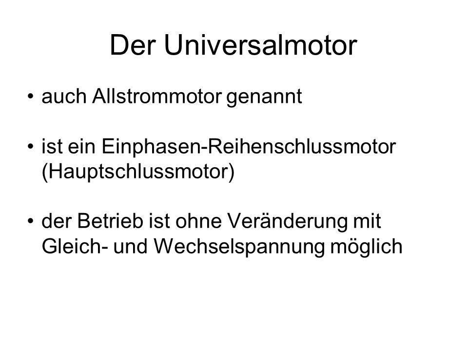 Der Universalmotor auch Allstrommotor genannt ist ein Einphasen-Reihenschlussmotor (Hauptschlussmotor) der Betrieb ist ohne Veränderung mit Gleich- un