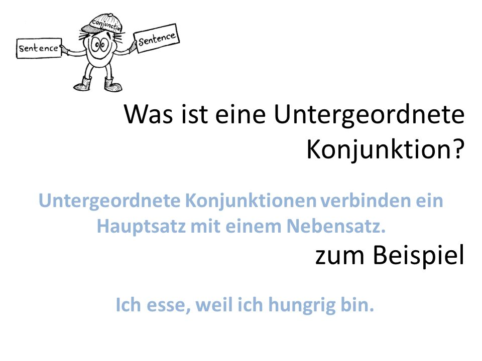 Untergeordnete (subordinating)Konjunktionen DeutschEnglischDeutschEnglisch whenalthough beforesince untilas soon as because, since * rarely used as long as so thatinstead of thatwhile thereforewhen thusbecause afterif, when, whenever if, whether AP S.