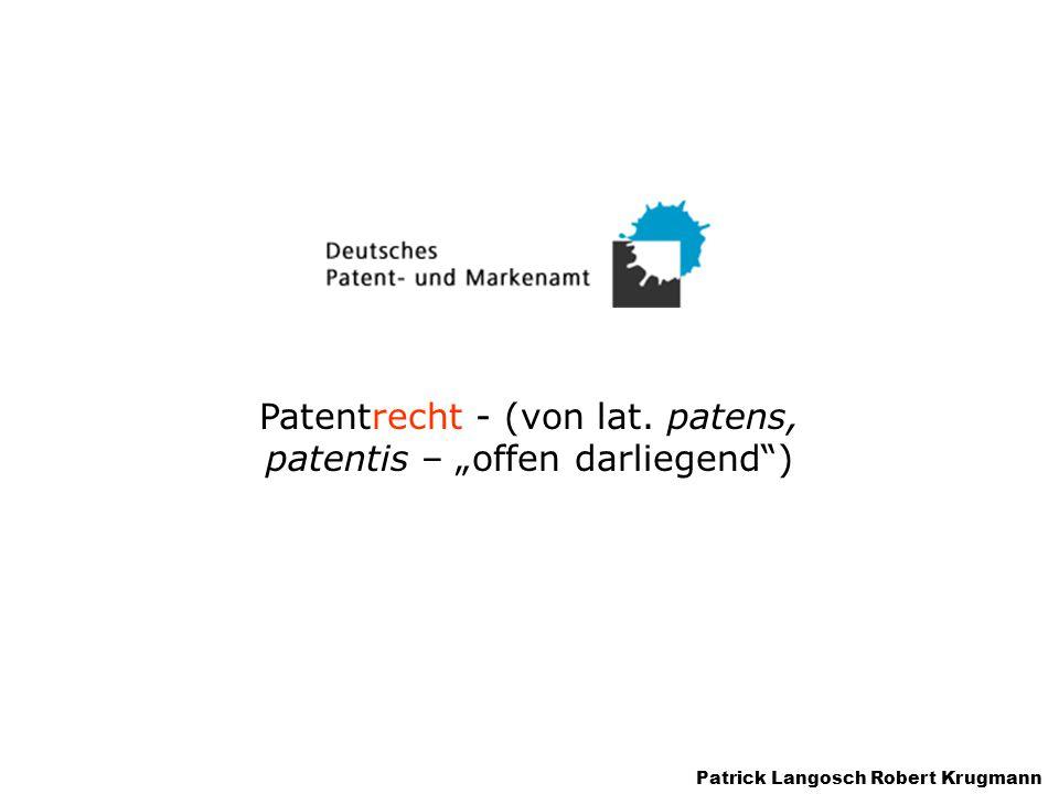 "Patentrecht - (von lat. patens, patentis – ""offen darliegend"") Patrick Langosch Robert Krugmann"