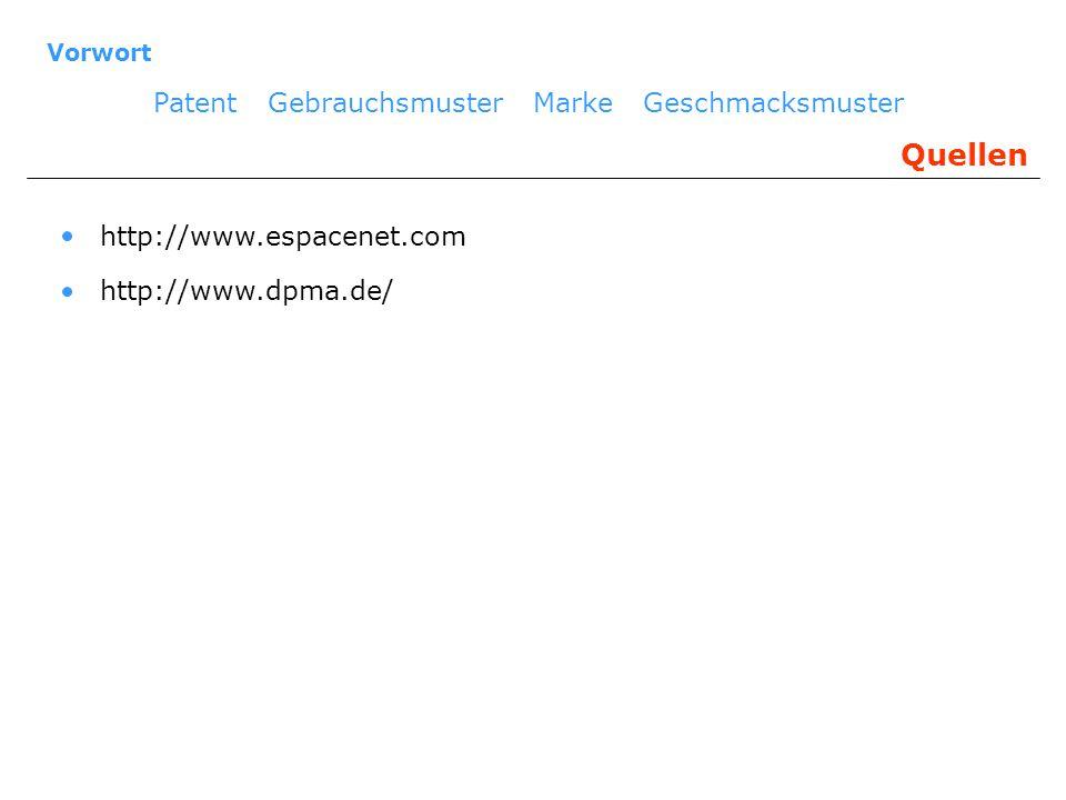 Vorwort Patent Gebrauchsmuster Marke Geschmacksmuster Quellen http://www.espacenet.com http://www.dpma.de/
