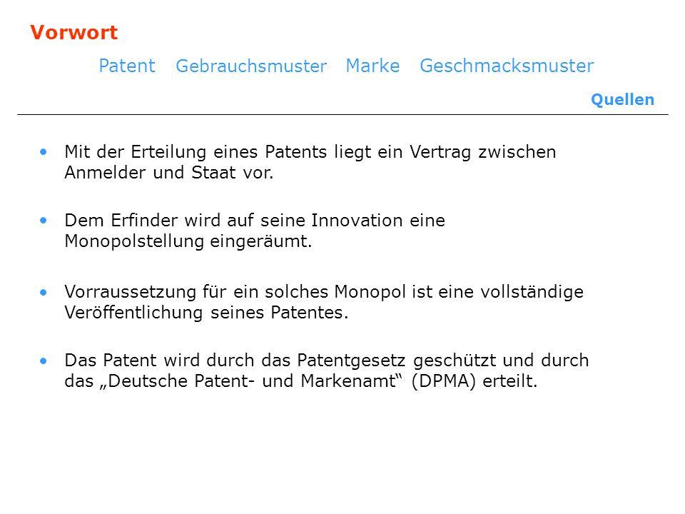 Vorwort Patent Gebrauchsmuster Marke Geschmacksmuster Quellen Mit der Erteilung eines Patents liegt ein Vertrag zwischen Anmelder und Staat vor. Dem E
