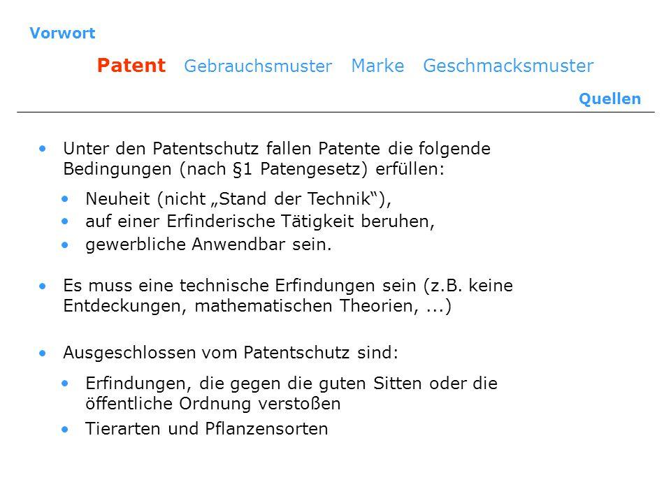 Vorwort Patent Gebrauchsmuster Marke Geschmacksmuster Quellen Unter den Patentschutz fallen Patente die folgende Bedingungen (nach §1 Patengesetz) erf