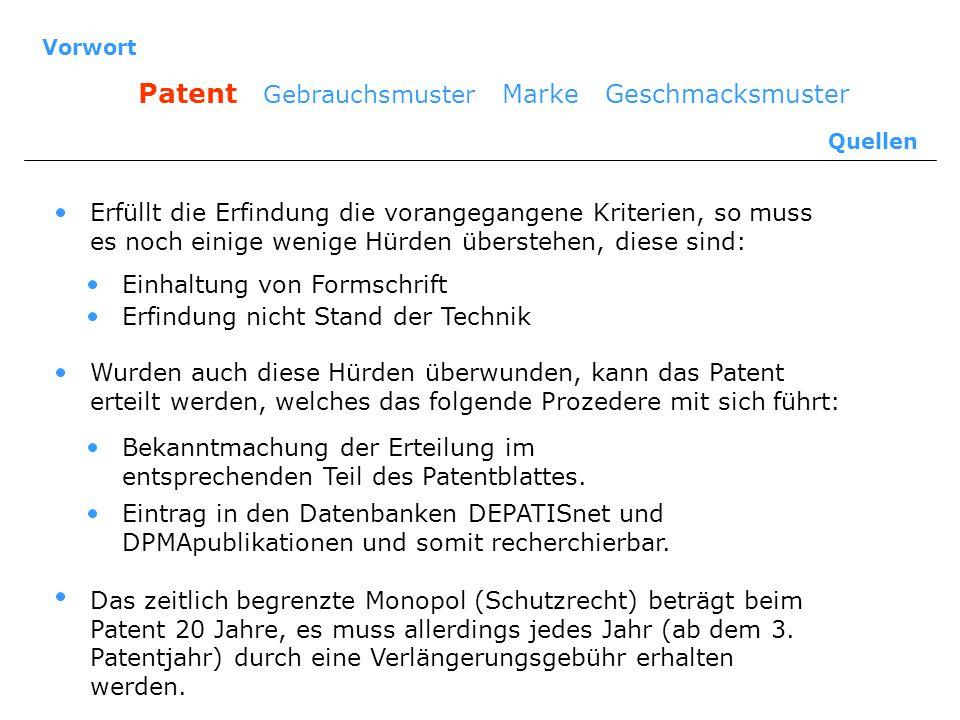 Vorwort Patent Gebrauchsmuster Marke Geschmacksmuster Quellen Erfüllt die Erfindung die vorangegangene Kriterien, so muss es noch einige wenige Hürden