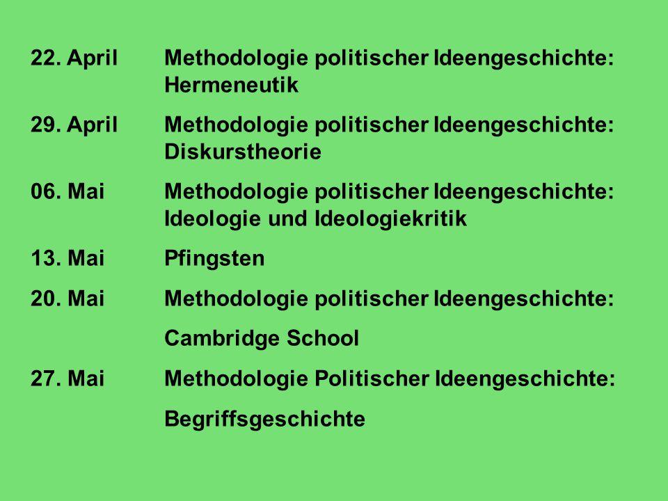 22. AprilMethodologie politischer Ideengeschichte: Hermeneutik 29.