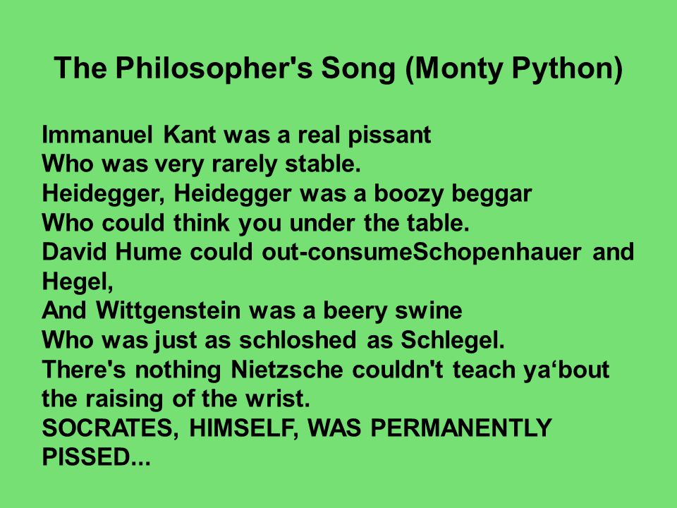 The Philosopher s Song (Monty Python) Immanuel Kant was a real pissant Who was very rarely stable.