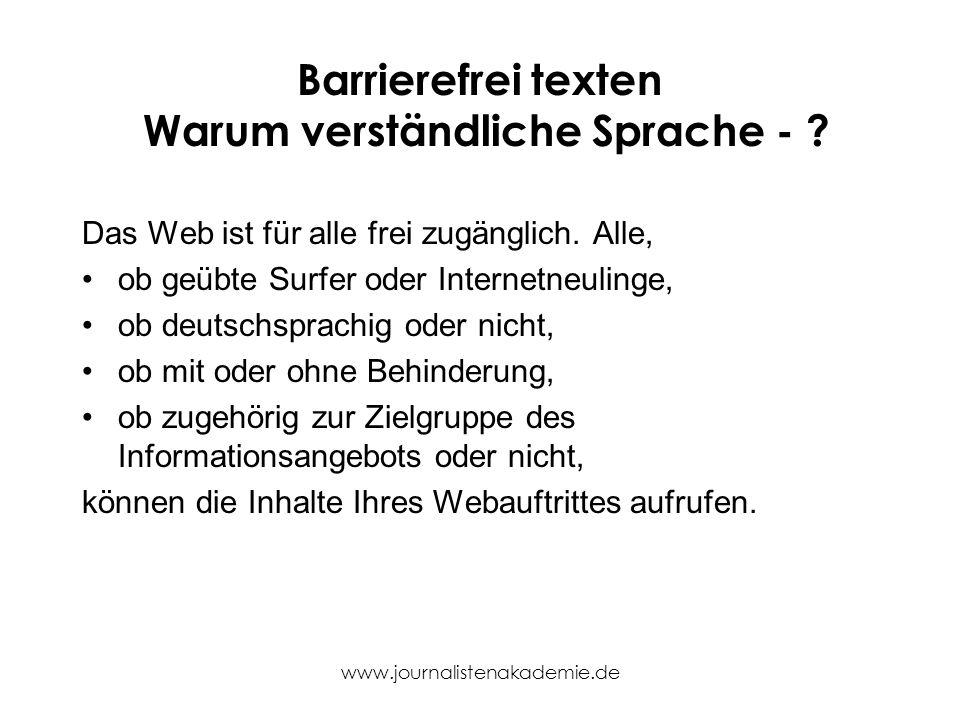 www.journalistenakademie.de Barrierefrei texten Warum verständliche Sprache - ? Das Web ist für alle frei zugänglich. Alle, ob geübte Surfer oder Inte