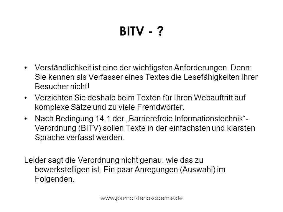 www.journalistenakademie.de BITV - ? Verständlichkeit ist eine der wichtigsten Anforderungen. Denn: Sie kennen als Verfasser eines Textes die Lesefähi