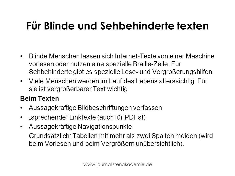 www.journalistenakademie.de Für Blinde und Sehbehinderte texten Blinde Menschen lassen sich Internet-Texte von einer Maschine vorlesen oder nutzen ein