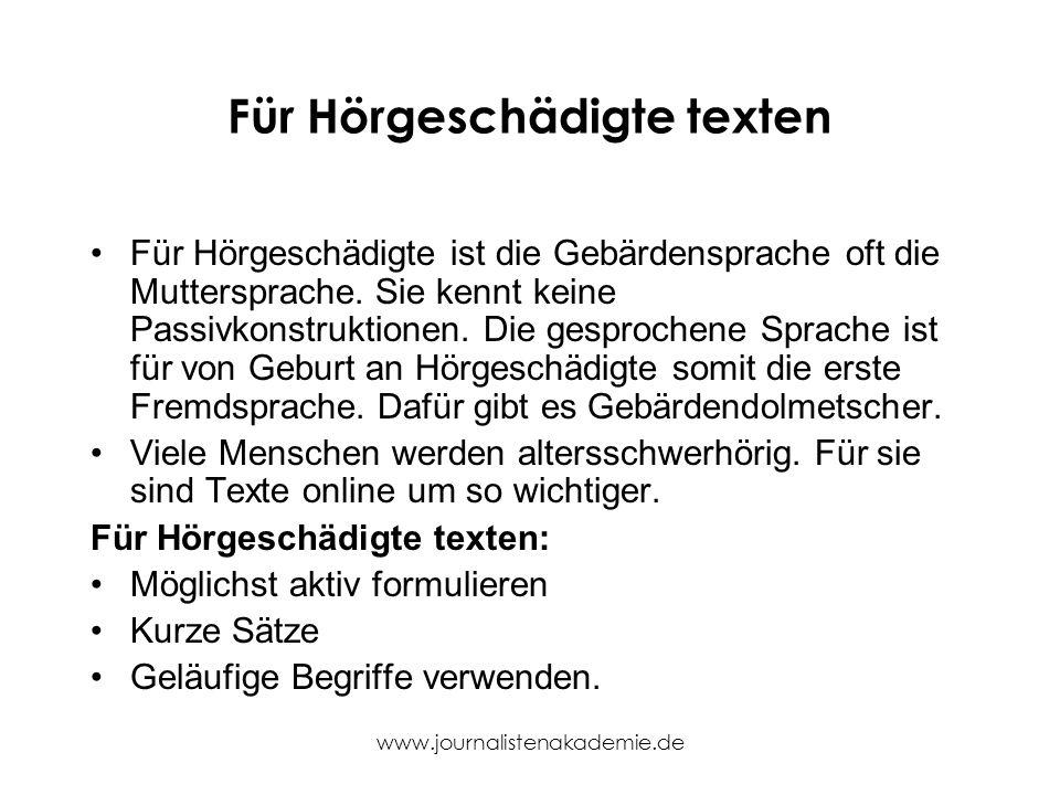 www.journalistenakademie.de Für Hörgeschädigte texten Für Hörgeschädigte ist die Gebärdensprache oft die Muttersprache. Sie kennt keine Passivkonstruk