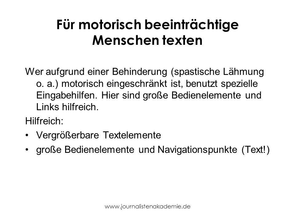 www.journalistenakademie.de Für motorisch beeinträchtige Menschen texten Wer aufgrund einer Behinderung (spastische Lähmung o. a.) motorisch eingeschr
