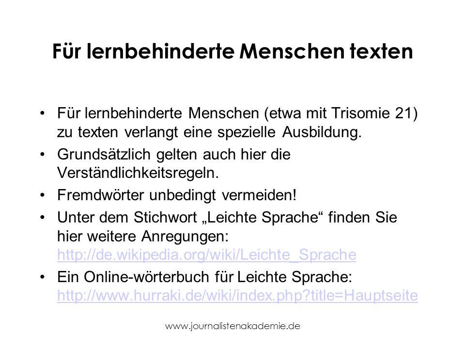 www.journalistenakademie.de Für lernbehinderte Menschen texten Für lernbehinderte Menschen (etwa mit Trisomie 21) zu texten verlangt eine spezielle Au