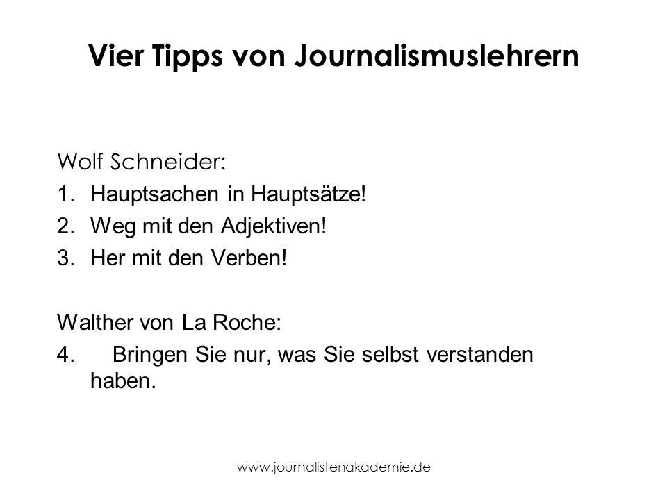www.journalistenakademie.de Vier Tipps von Journalismuslehrern Wolf Schneider: 1.Hauptsachen in Hauptsätze! 2.Weg mit den Adjektiven! 3.Her mit den Ve