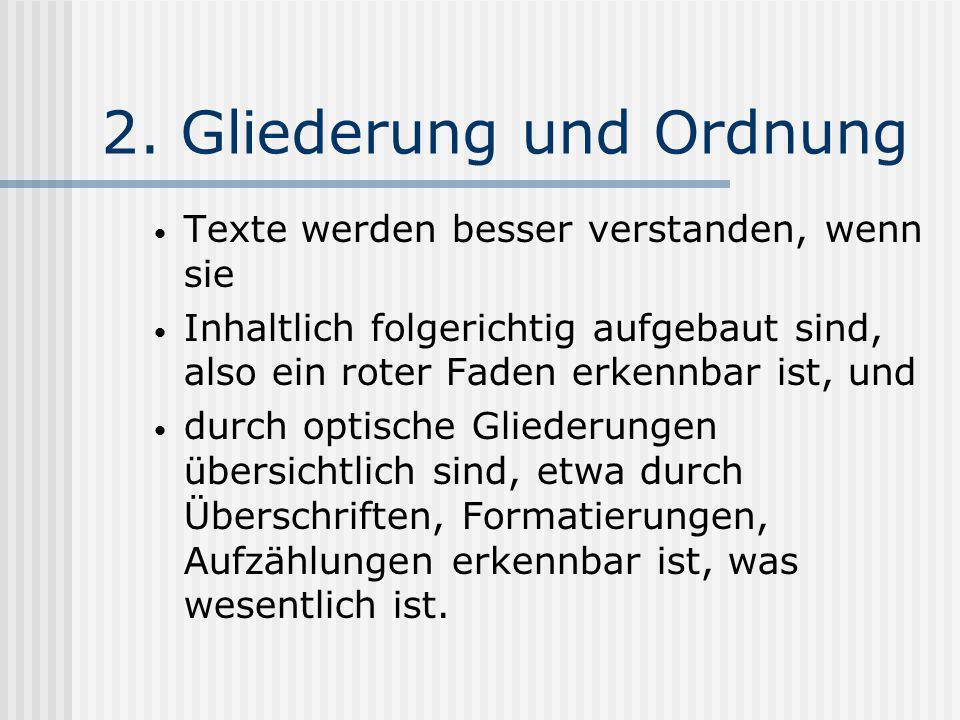 2. Gliederung und Ordnung Texte werden besser verstanden, wenn sie Inhaltlich folgerichtig aufgebaut sind, also ein roter Faden erkennbar ist, und dur