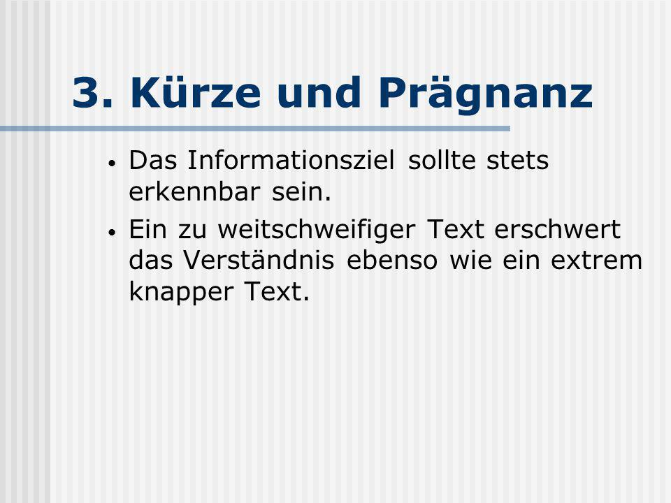 3. Kürze und Prägnanz Das Informationsziel sollte stets erkennbar sein. Ein zu weitschweifiger Text erschwert das Verständnis ebenso wie ein extrem kn