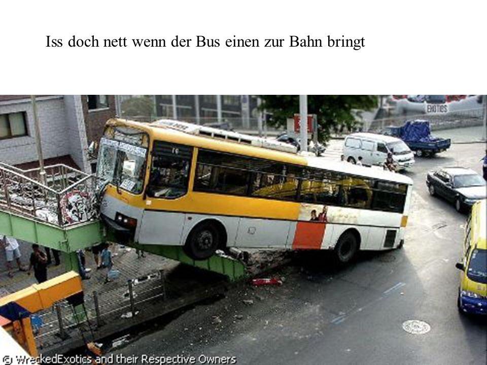Iss doch nett wenn der Bus einen zur Bahn bringt