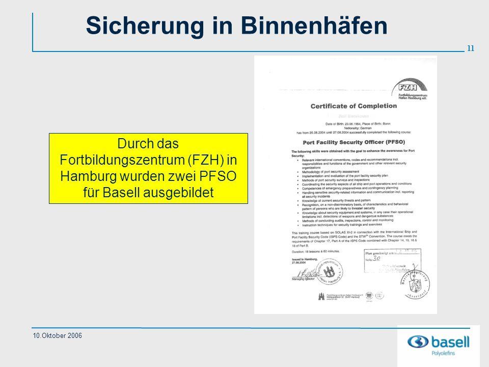 11 10.Oktober 2006 Sicherung in Binnenhäfen Durch das Fortbildungszentrum (FZH) in Hamburg wurden zwei PFSO für Basell ausgebildet