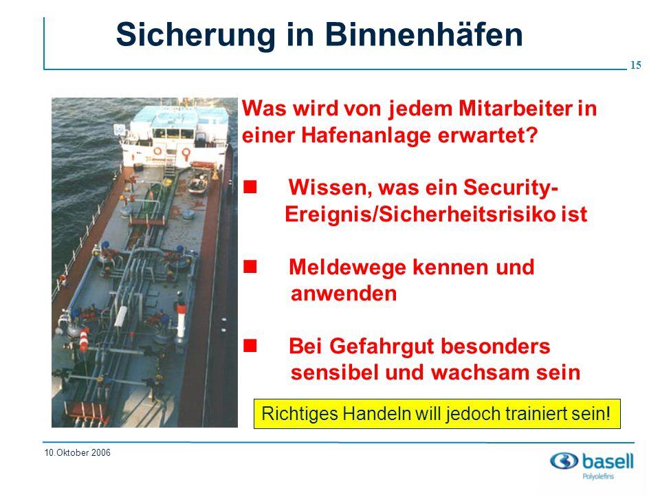 15 10.Oktober 2006 Sicherung in Binnenhäfen Was wird von jedem Mitarbeiter in einer Hafenanlage erwartet? Wissen, was ein Security- Ereignis/Sicherhei