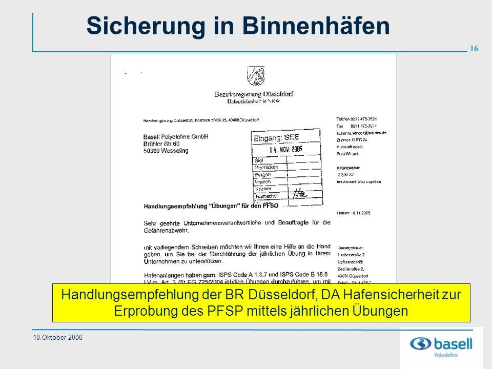 16 10.Oktober 2006 Sicherung in Binnenhäfen Handlungsempfehlung der BR Düsseldorf, DA Hafensicherheit zur Erprobung des PFSP mittels jährlichen Übunge