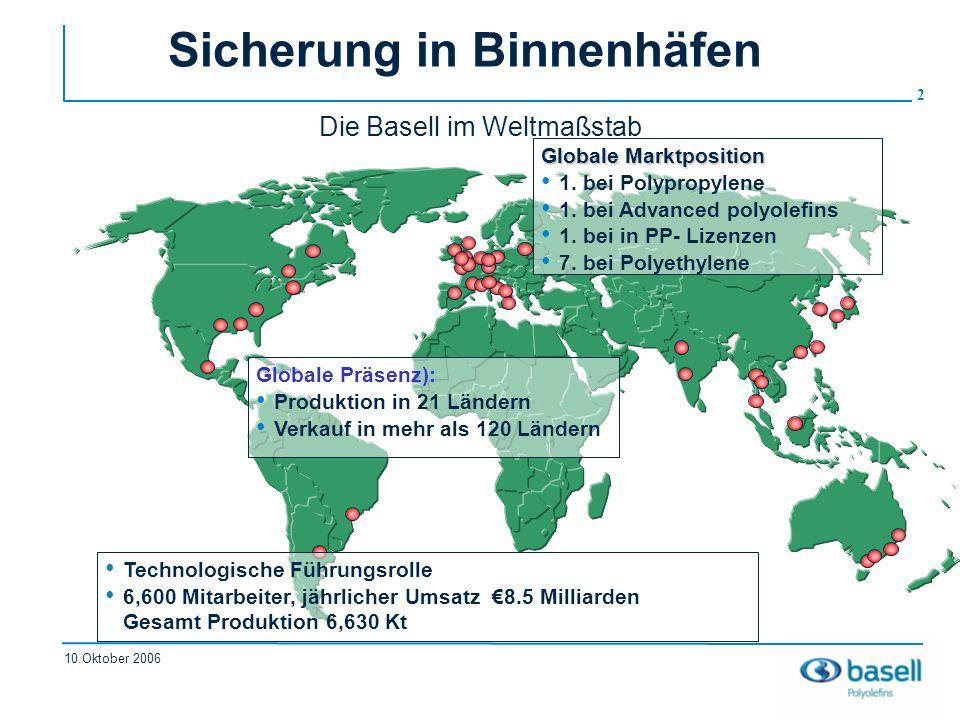 3 10.Oktober 2006 Sicherung in Binnenhäfen Die Basell Polyolefine GmbH produziert an ihrem Standort in Wesseling bei Köln im wesentlichen Kunststoff-Granulate, die zu einer Vielzahl von Produkten, wie z.