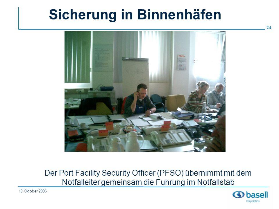 24 10.Oktober 2006 Sicherung in Binnenhäfen Der Port Facility Security Officer (PFSO) übernimmt mit dem Notfalleiter gemeinsam die Führung im Notfalls