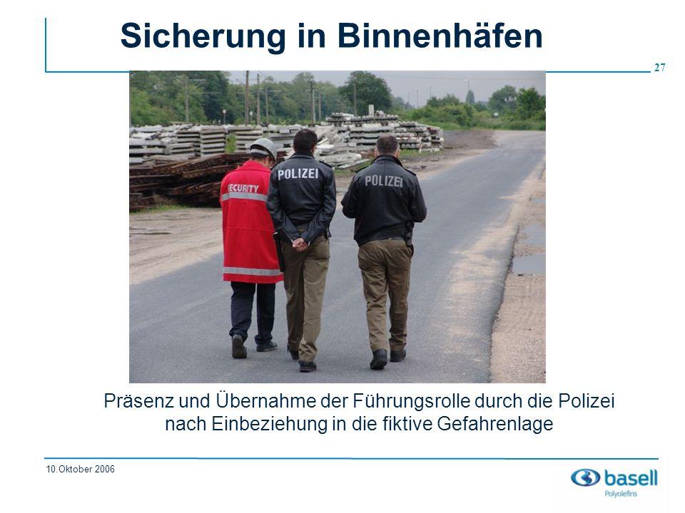 27 10.Oktober 2006 Sicherung in Binnenhäfen Präsenz und Übernahme der Führungsrolle durch die Polizei nach Einbeziehung in die fiktive Gefahrenlage