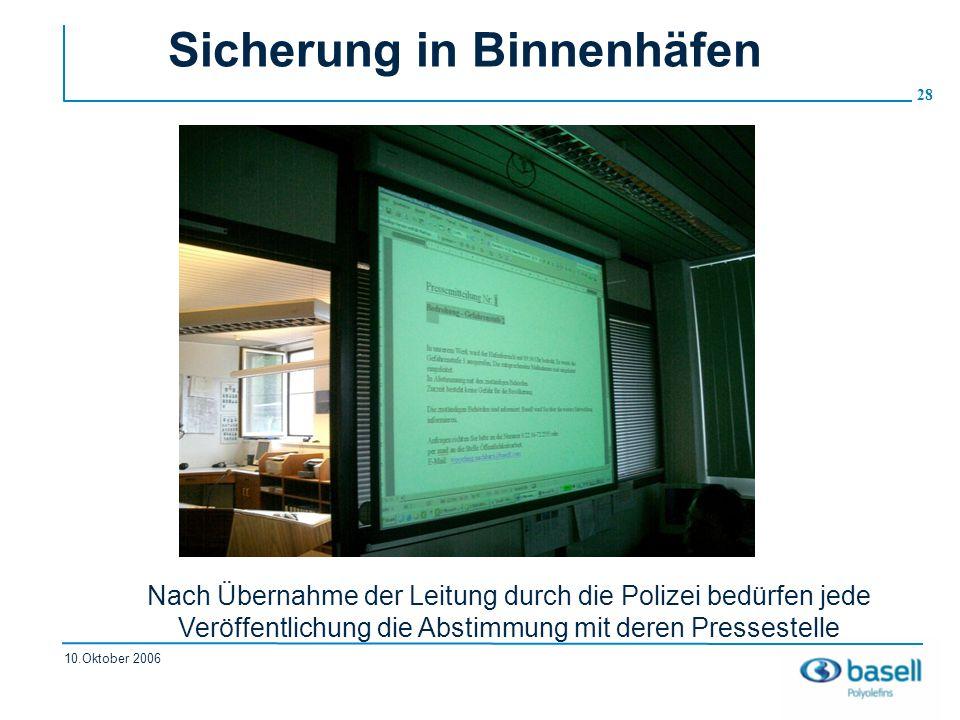 28 10.Oktober 2006 Sicherung in Binnenhäfen Nach Übernahme der Leitung durch die Polizei bedürfen jede Veröffentlichung die Abstimmung mit deren Press