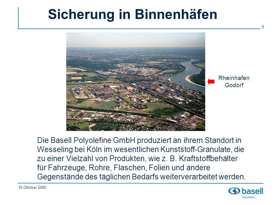 3 10.Oktober 2006 Sicherung in Binnenhäfen Die Basell Polyolefine GmbH produziert an ihrem Standort in Wesseling bei Köln im wesentlichen Kunststoff-G