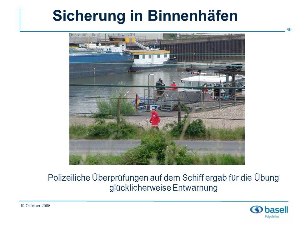 30 10.Oktober 2006 Sicherung in Binnenhäfen Polizeiliche Überprüfungen auf dem Schiff ergab für die Übung glücklicherweise Entwarnung