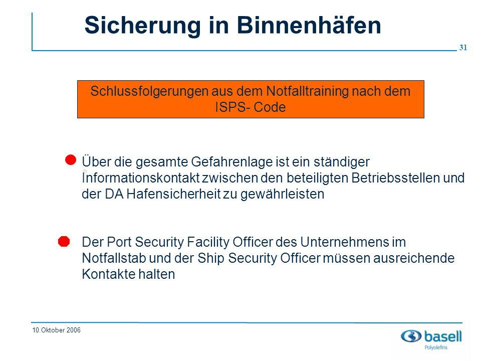31 10.Oktober 2006 Sicherung in Binnenhäfen Schlussfolgerungen aus dem Notfalltraining nach dem ISPS- Code Über die gesamte Gefahrenlage ist ein ständ