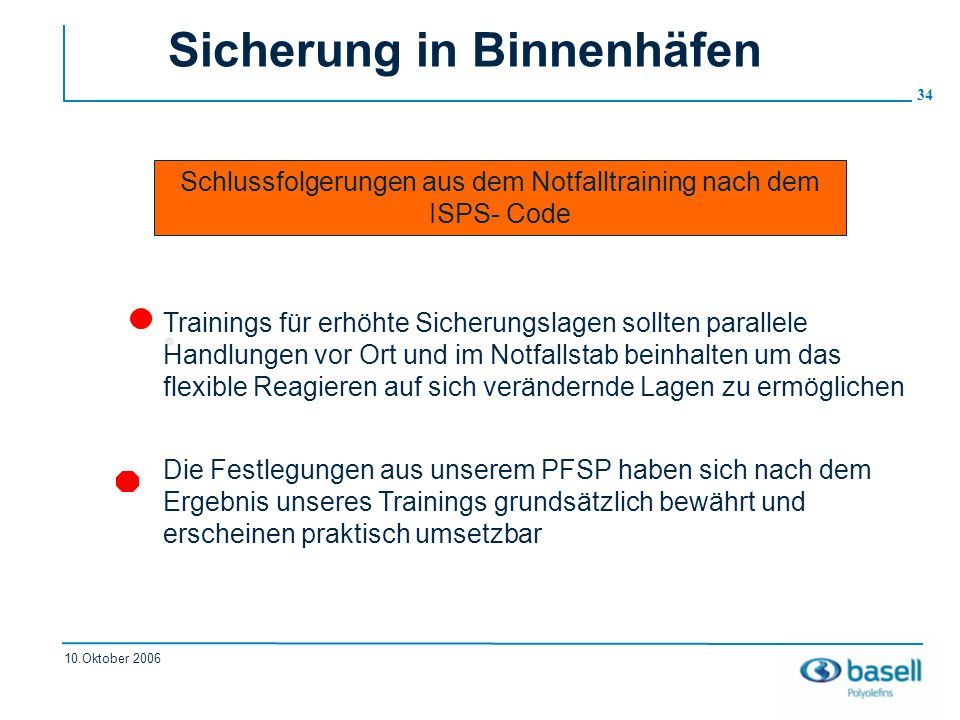 34 10.Oktober 2006 Sicherung in Binnenhäfen Schlussfolgerungen aus dem Notfalltraining nach dem ISPS- Code Trainings für erhöhte Sicherungslagen sollt