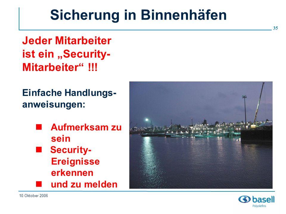 """35 10.Oktober 2006 Sicherung in Binnenhäfen Jeder Mitarbeiter ist ein """"Security- Mitarbeiter"""" !!! Einfache Handlungs- anweisungen: Aufmerksam zu sein"""