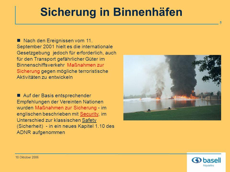 26 10.Oktober 2006 Sicherung in Binnenhäfen Permanente Bestreifung in und um das Hafengelände durch die Basell- Werkssicherheit nach Bekanntgabe der Gefahrenstufe 2