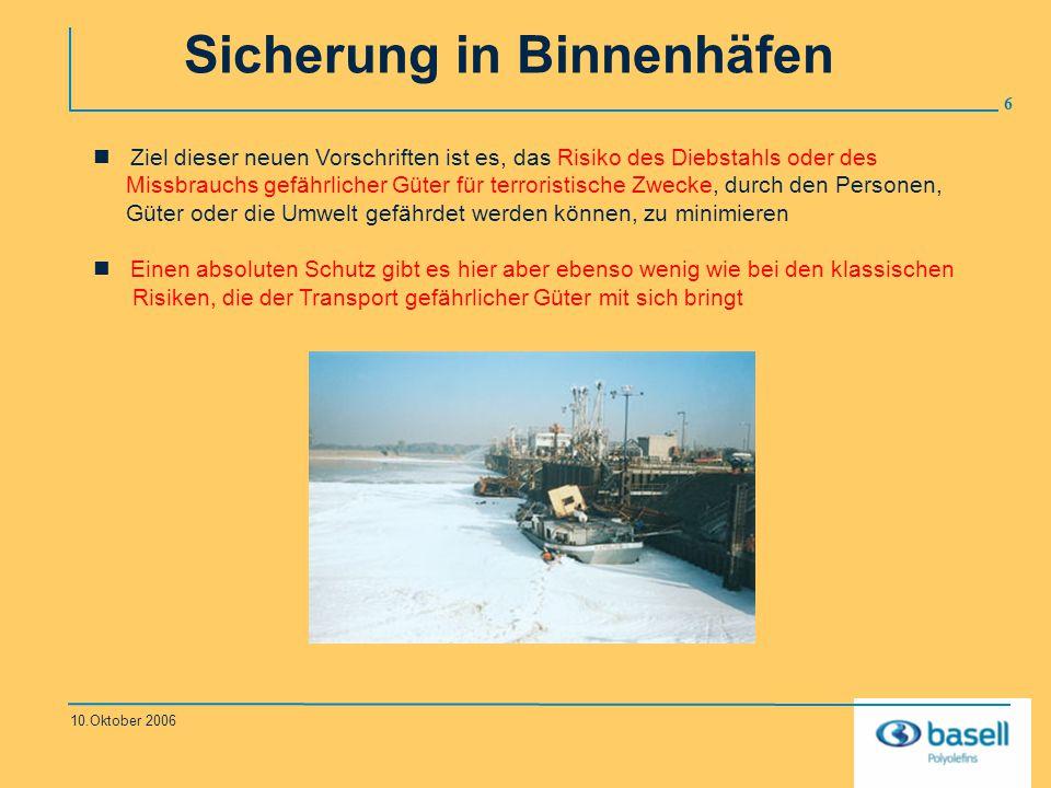 6 10.Oktober 2006 Sicherung in Binnenhäfen Ziel dieser neuen Vorschriften ist es, das Risiko des Diebstahls oder des Missbrauchs gefährlicher Güter fü