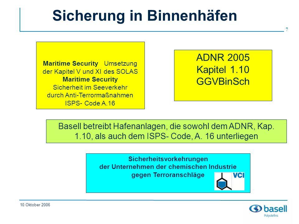 7 10.Oktober 2006 Sicherung in Binnenhäfen Sicherheitsvorkehrungen der Unternehmen der chemischen Industrie gegen Terroranschläge Maritime Security Um