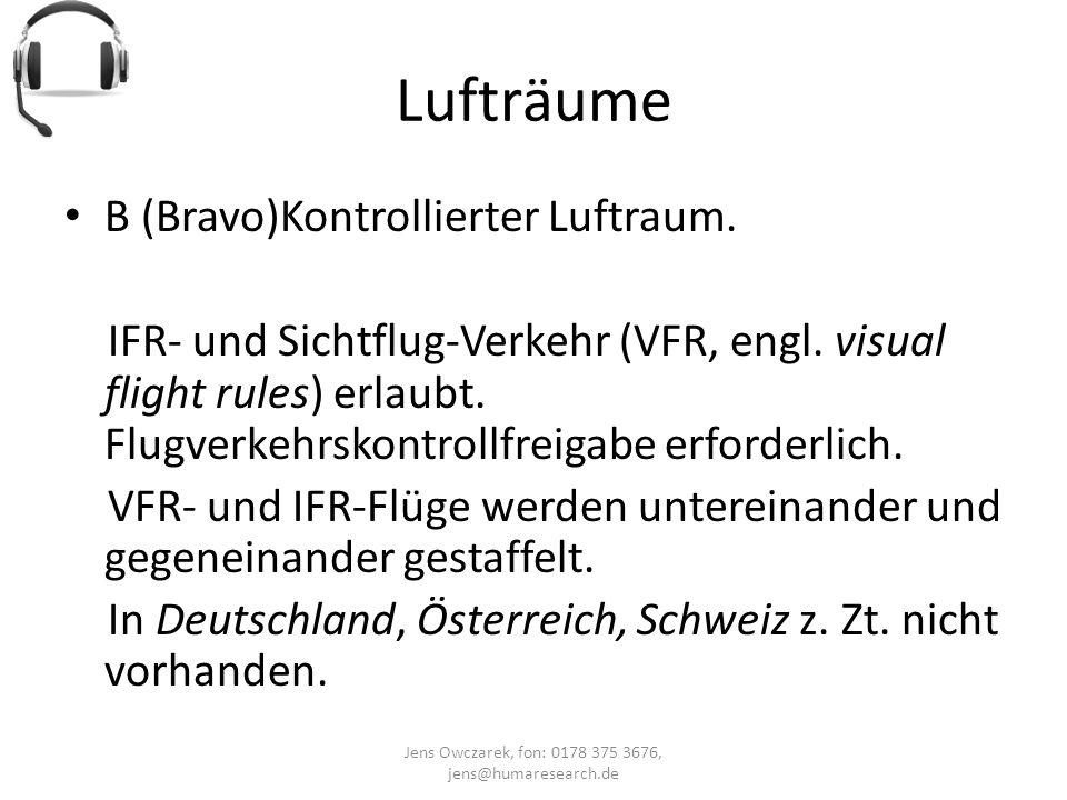 Lufträume Jens Owczarek, fon: 0178 375 3676, jens@humaresearch.de B (Bravo)Kontrollierter Luftraum. IFR- und Sichtflug-Verkehr (VFR, engl. visual flig