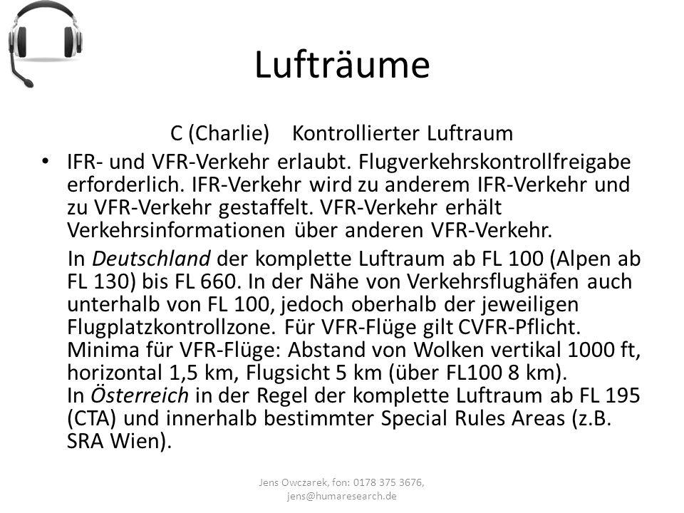 Lufträume Jens Owczarek, fon: 0178 375 3676, jens@humaresearch.de C (Charlie) Kontrollierter Luftraum IFR- und VFR-Verkehr erlaubt. Flugverkehrskontro