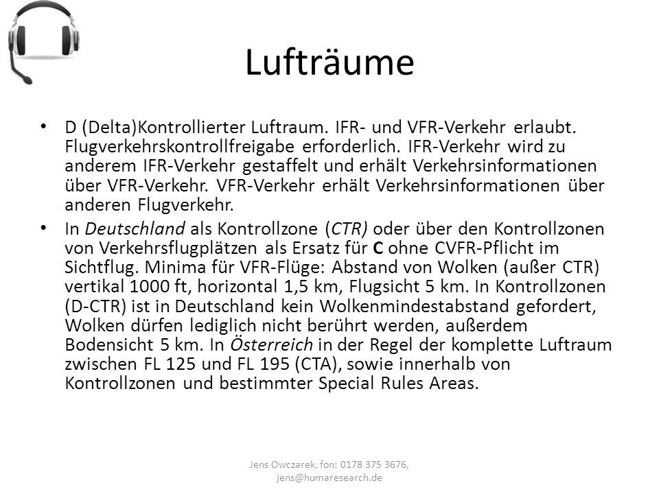 Lufträume Jens Owczarek, fon: 0178 375 3676, jens@humaresearch.de D (Delta)Kontrollierter Luftraum. IFR- und VFR-Verkehr erlaubt. Flugverkehrskontroll
