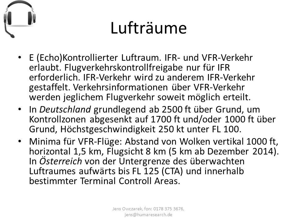 Lufträume Jens Owczarek, fon: 0178 375 3676, jens@humaresearch.de E (Echo)Kontrollierter Luftraum. IFR- und VFR-Verkehr erlaubt. Flugverkehrskontrollf