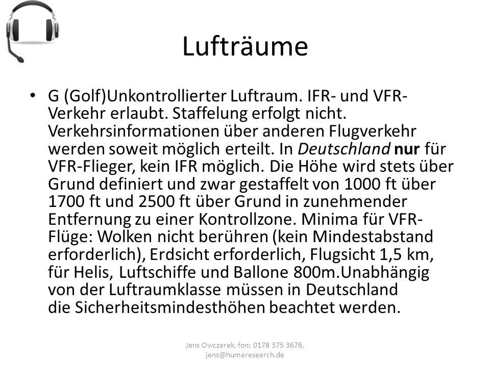 Lufträume Jens Owczarek, fon: 0178 375 3676, jens@humaresearch.de G (Golf)Unkontrollierter Luftraum. IFR- und VFR- Verkehr erlaubt. Staffelung erfolgt