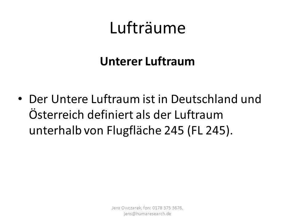 Lufträume Jens Owczarek, fon: 0178 375 3676, jens@humaresearch.de Unterer Luftraum Der Untere Luftraum ist in Deutschland und Österreich definiert als