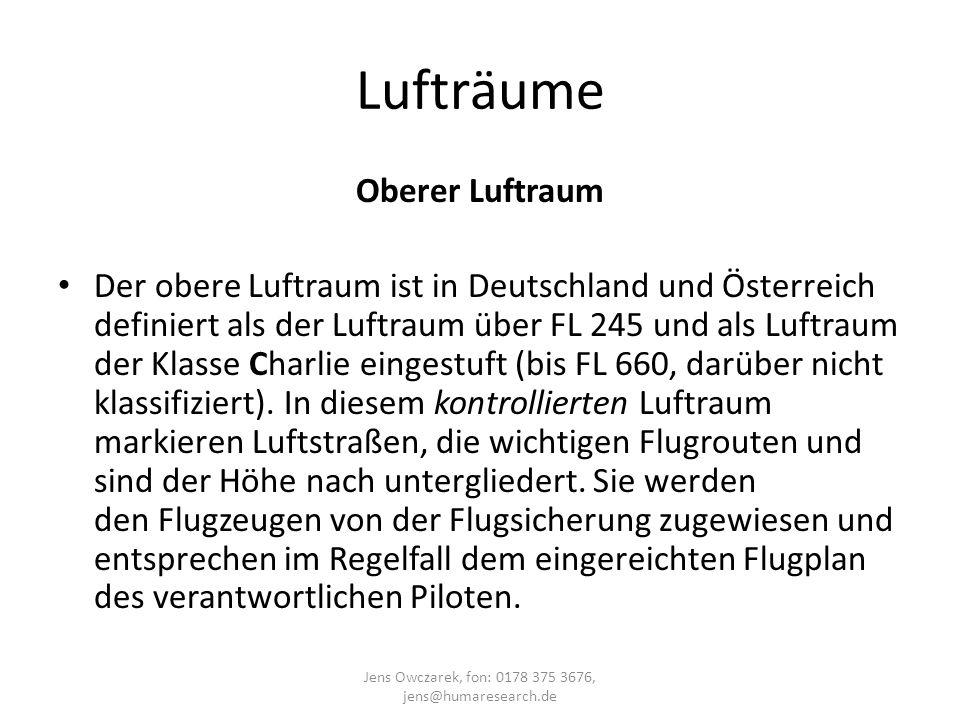 Lufträume Oberer Luftraum Der obere Luftraum ist in Deutschland und Österreich definiert als der Luftraum über FL 245 und als Luftraum der Klasse Char